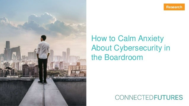 How to Calm Anxiety About Cybersecurity in the Boardroom Research