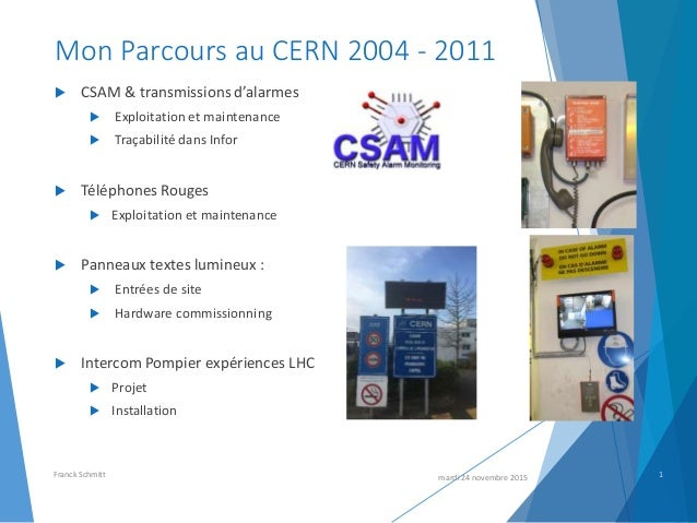 Mon Parcours au CERN 2004 - 2011  CSAM & transmissions d'alarmes  Exploitation et maintenance  Traçabilité dans Infor ...