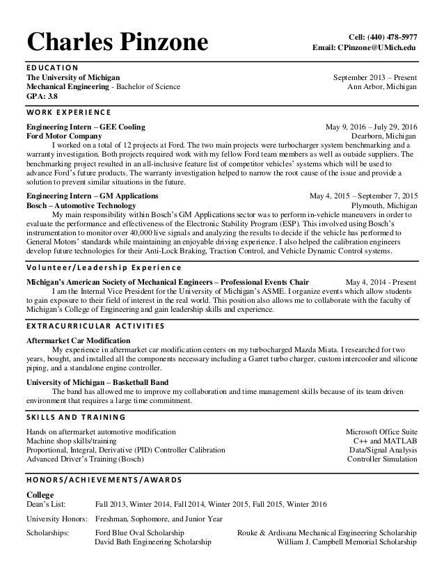 Charles Pinzone Email: CPinzone@UMich.edu E D U C A T I O N The University of Michigan September 2013 – Present Mechanical...