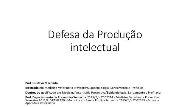 Defesa da Produção intelectual Prof. Gustavo Machado Mestrado em Medicina Veterinária Preventiva/Epidemiologia. Saneamento...