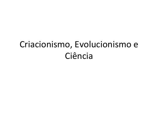 Criacionismo, Evolucionismo e Ciência