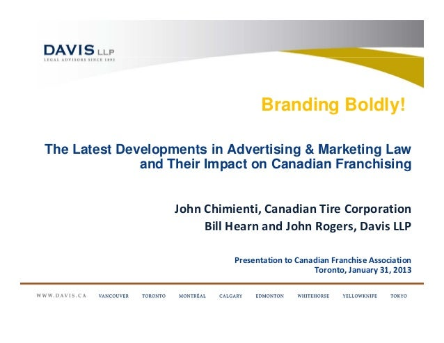 Branding Boldly!The Latest Developments in Advertising & Marketing Law              and Their Impact on Canadian Franchisi...