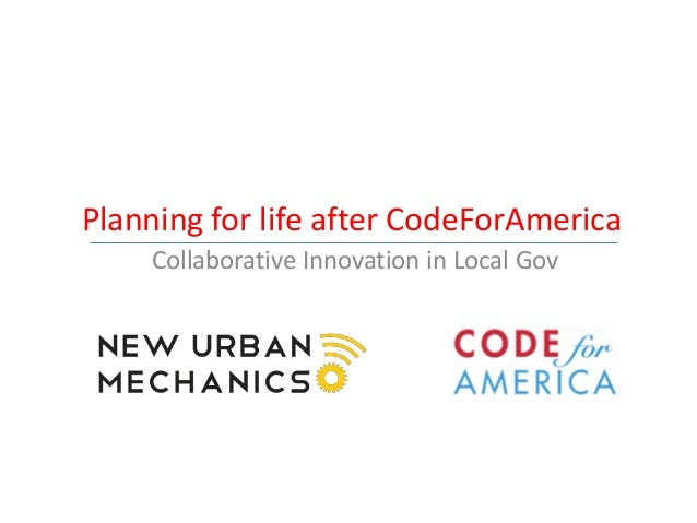 Planning for life after CodeForAmerica    Collaborative Innovation in Local Gov