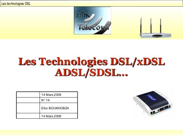 Les technologies DSL Les Technologies DSL/xDSLLes Technologies DSL/xDSL ADSL/SDSL...ADSL/SDSL... 14 Mars 2009 N° 14 Elior ...