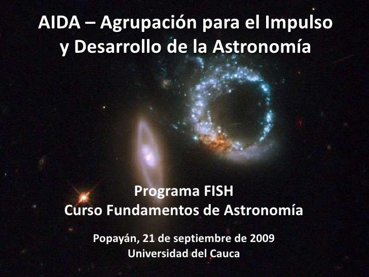 AIDA – Agrupación para el Impulso y Desarrollo de la Astronomía<br />Programa FISH<br />Curso Fundamentos de Astronomía<br...