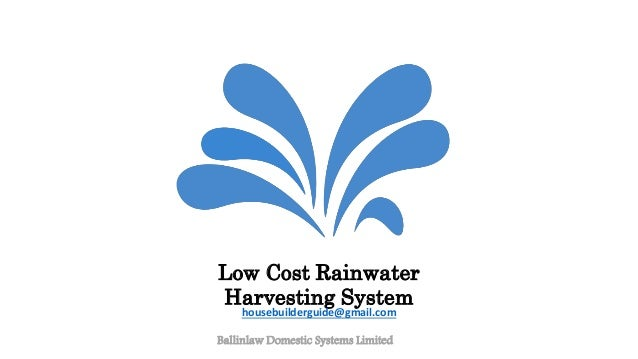 Low Cost Rainwater Harvesting System Ballinlaw Domestic Systems Limited housebuilderguide@gmail.com