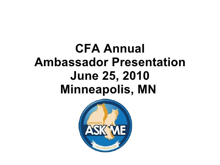 CFA Annual Ambassador Presentation June 25, 2010 Minneapolis, MN