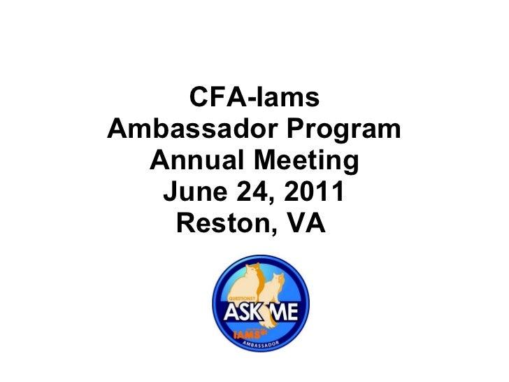 CFA-Iams Ambassador Program Annual Meeting June 24, 2011 Reston, VA