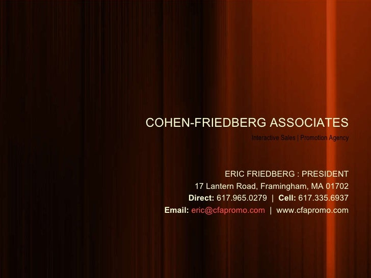 COHEN-FRIEDBERG ASSOCIATES Interactive Sales | Promotion Agency ERIC FRIEDBERG : PRESIDENT 17 Lantern Road, Framingham, MA...