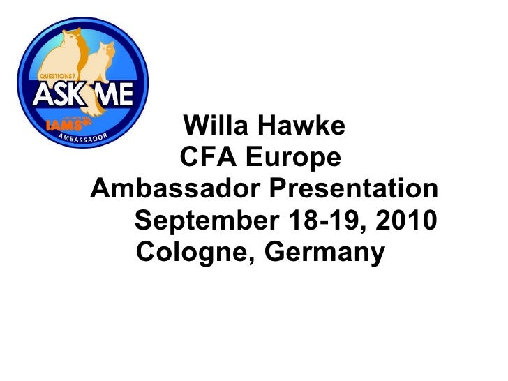 Willa Hawke CFA Europe  Ambassador Presentation September 18-19, 2010  Cologne, Germany