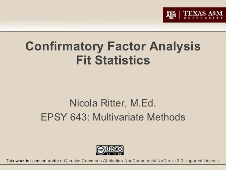 Confirmatory Factor Analysis Fit Statistics Nicola Ritter, M.Ed. EPSY 643: Multivariate Methods This work is licensed unde...