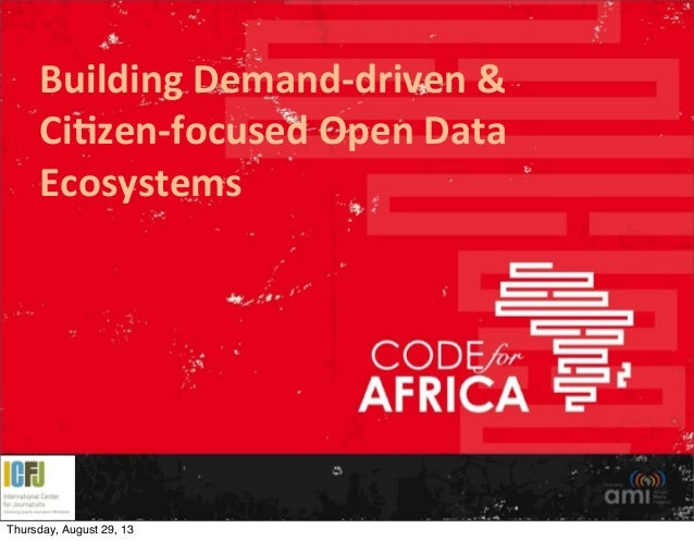 Building	   Demand-­‐driven	   & Ci2zen-­‐focused	   Open	   Data	    Ecosystems 	    Thursday, August 29, 13