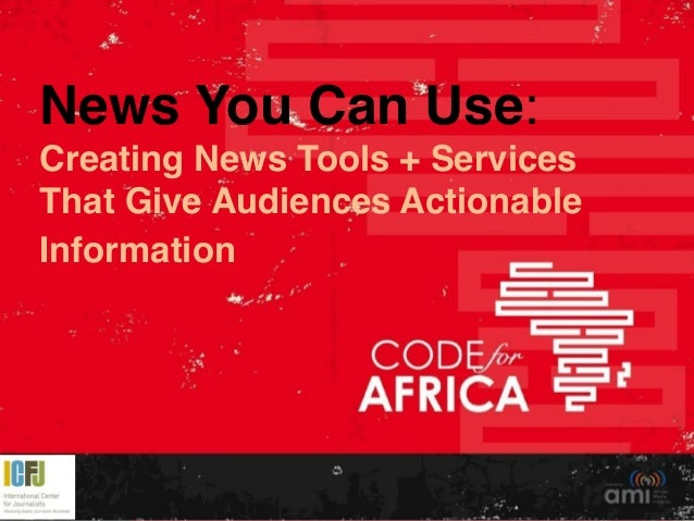News You Can Use:! Creating News Tools + Services That Give Audiences Actionable Information