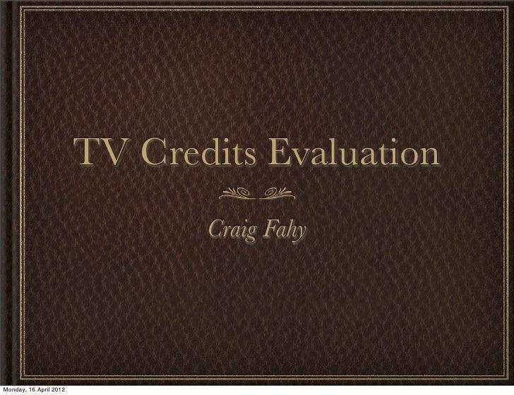 TV Credits Evaluation                               Craig FahyMonday, 16 April 2012
