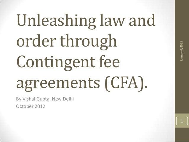 Unleashing law andorder through                             January 4, 2013Contingent feeagreements (CFA).By Vishal Gupta,...