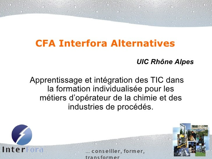 CFA Interfora Alternatives                                     UIC Rhône Alpes  Apprentissage et intégration des TIC dans ...