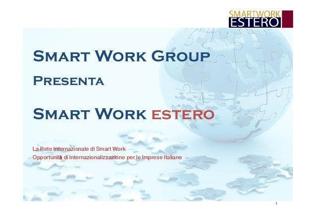 Smart Work Group Presenta  Smart Work estero La Rete Internazionale di Smart Work Opportunità di Internazionalizzazione pe...