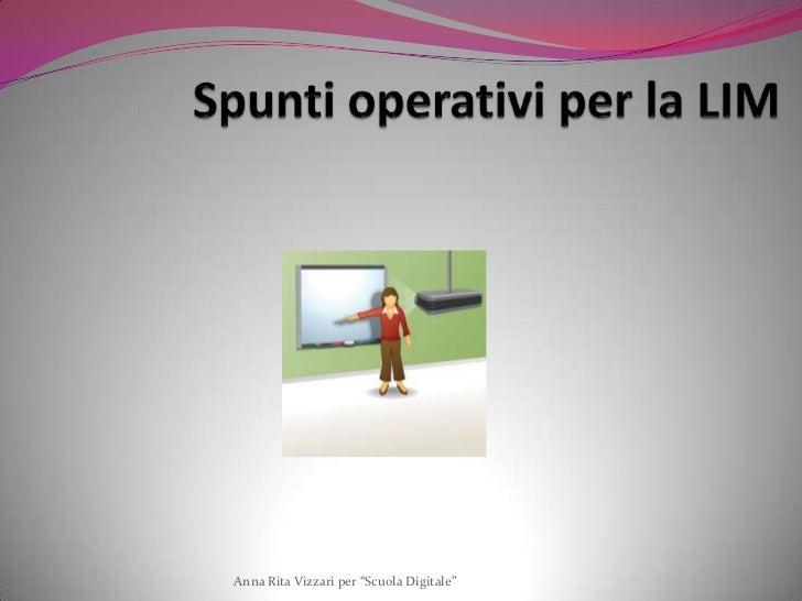 """Spunti operativi per la LIM<br />Anna Rita Vizzari per """"Scuola Digitale""""<br />"""