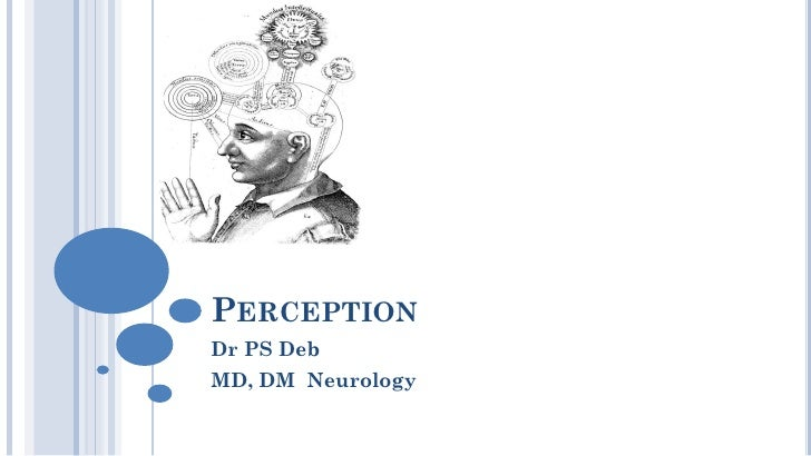 PERCEPTION Dr PS Deb MD, DM Neurology