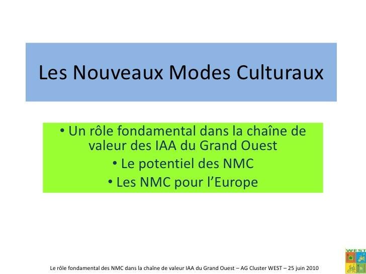Les Nouveaux Modes Culturaux<br /><ul><li> Un rôle fondamental dans la chaîne de valeur des IAA du Grand Ouest