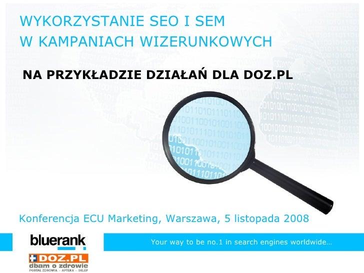 WYKORZYSTANIE SEO I SEM  W KAMPANIACH WIZERUNKOWYCH NA PRZYKŁADZIE DZIAŁAŃ DLA DOZ.PL Konferencja ECU Marketing, Warszawa,...