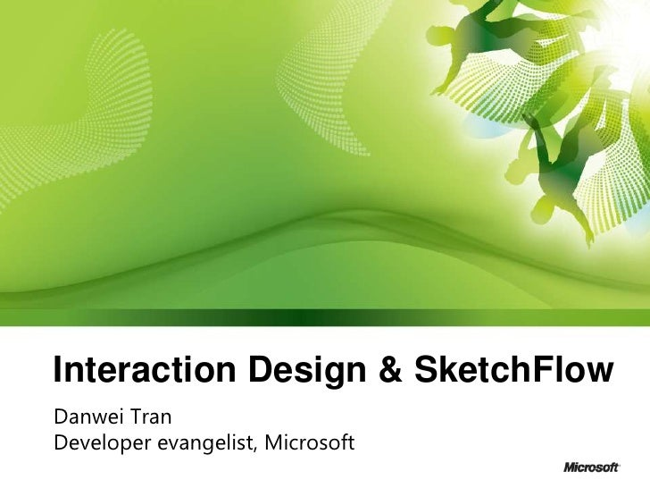 Interaction Design & SketchFlow<br />Danwei Tran<br />Developer evangelist, Microsoft<br />