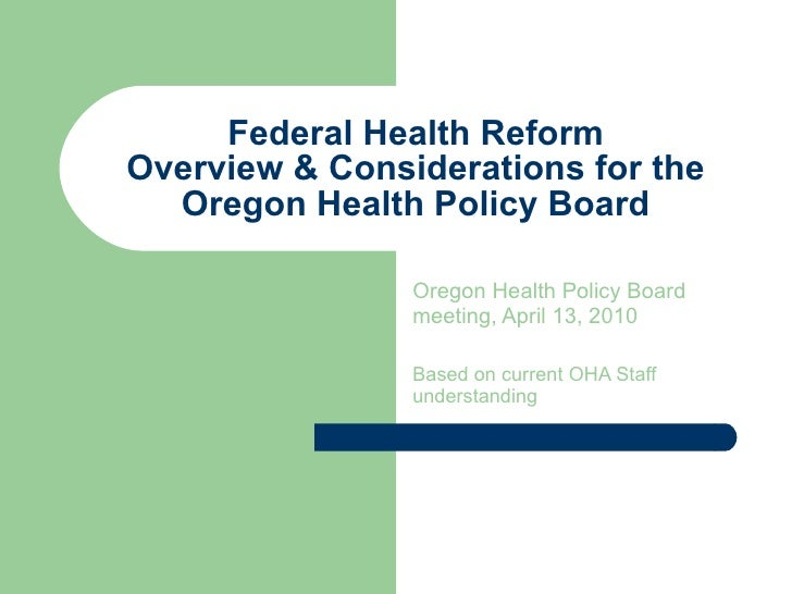 Federal Health Reform Overview & Considerations for the Oregon Health Policy Board Oregon Health Policy Board meeting, Apr...