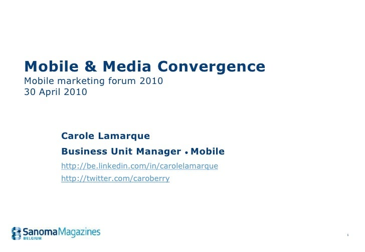 Mobile & Media Convergence Mobile marketing forum 2010 30 April 2010           Carole Lamarque        Business Unit Manage...