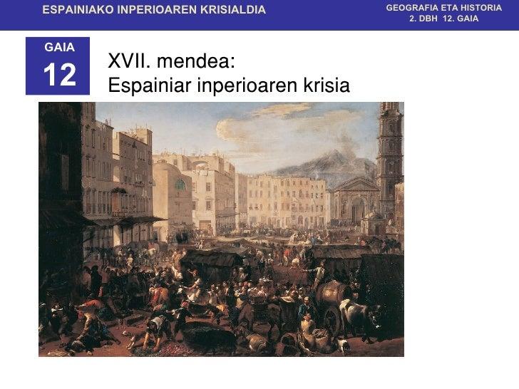 XVII. mendea:  Espainiar inperioaren krisia  GAIA 12