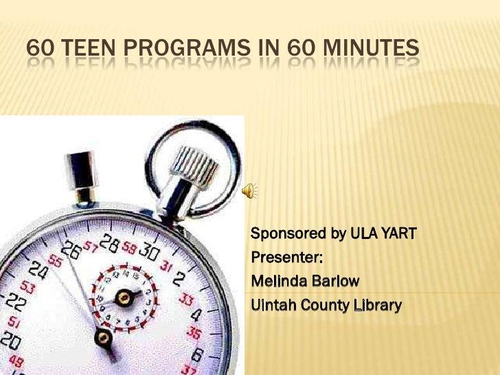 60 teen programs in 60 minutes<br />Sponsored by ULA YART     <br />Presenter: <br />Melinda Barlow <br />Uintah County Li...