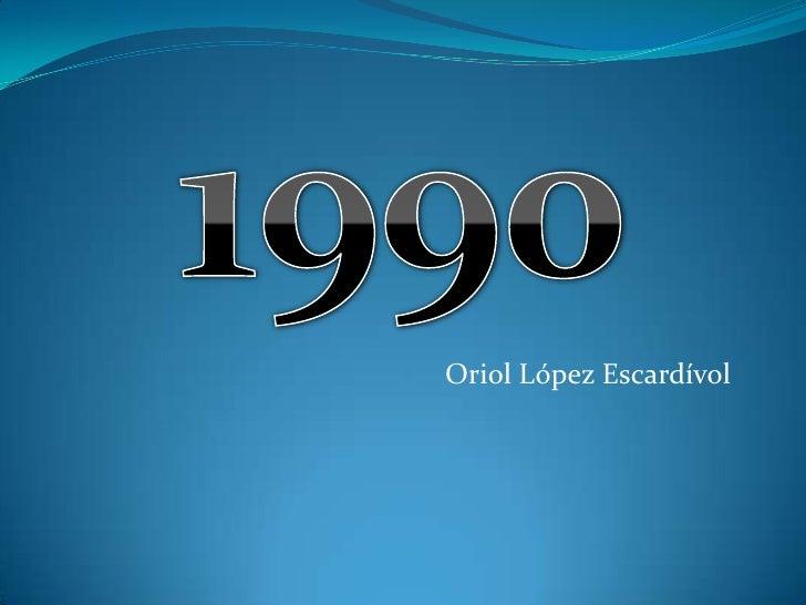 1990<br />Oriol López Escardívol<br />