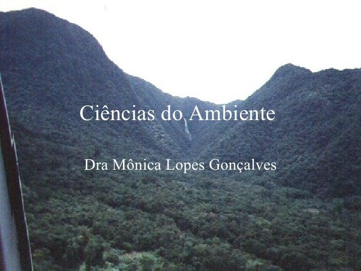 Ciências do Ambiente   Dra Mônica Lopes Gonçalves
