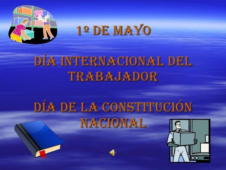 1º de Mayo Día Internacional del Trabajador Día de la Constitución Nacional