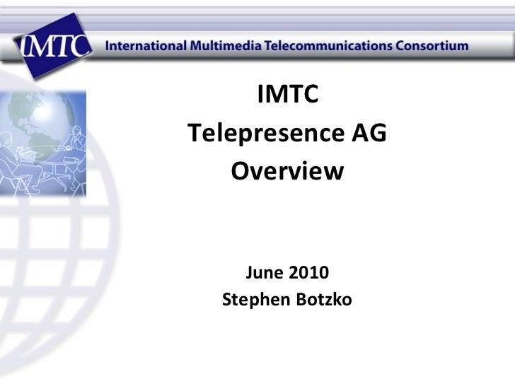 <ul><li>IMTC </li></ul><ul><li>Telepresence AG </li></ul><ul><li>Overview </li></ul><ul><li>June 2010 </li></ul><ul><li>St...