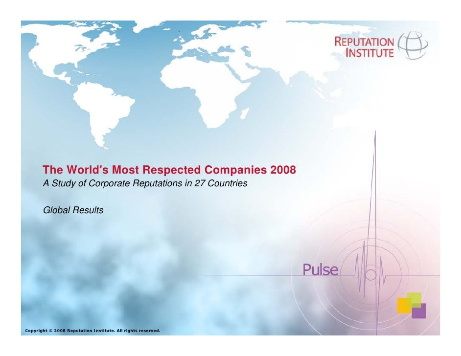 The World's Most Respected Companies 2008        A Study of Corporate Reputations in 27 Countries         Global Results  ...