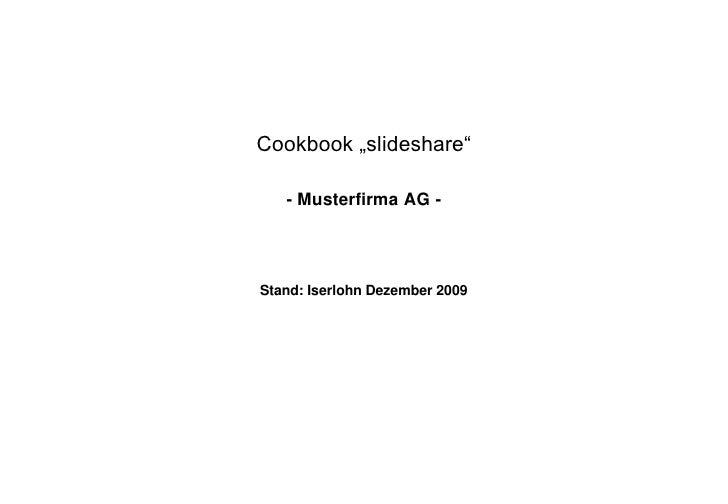 """Cookbook """"slideshare""""<br />- Musterfirma AG -<br />Stand: Iserlohn Dezember 2009<br />"""