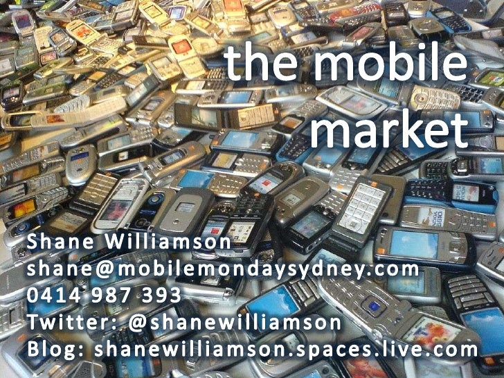 the mobilemarket<br />Shane Williamson<br />shane@mobilemondaysydney.com<br />0414 987 393<br />Twitter: @shanewilliamson<...