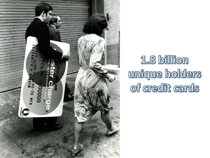 1.8 billion unique holders of credit cards<br />
