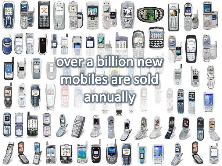 over a billion new mobiles are sold annually<br />