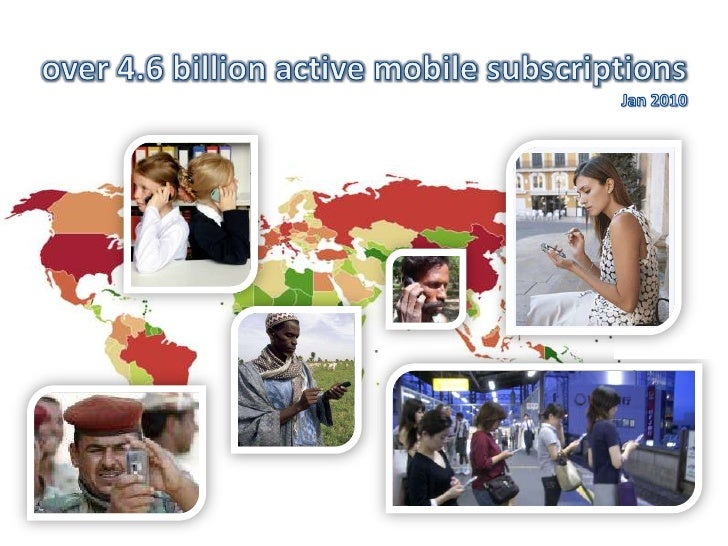 over 4.6 billion active mobile subscriptions<br />Jan 2010 <br />
