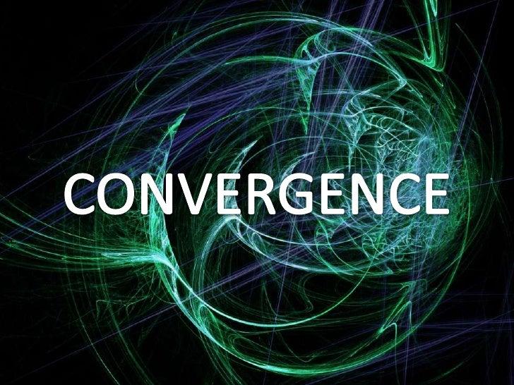 CONVERGENCE<br />