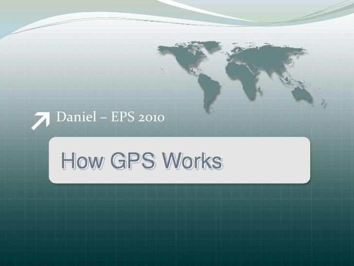 Daniel – EPS 2010   How GPS Works