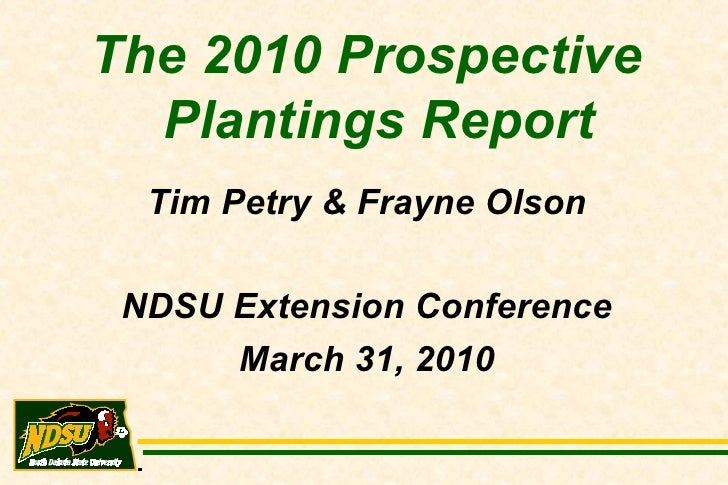 The 2010 Prospective Plantings Report Tim Petry & Frayne Olson NDSU Extension Conference March 31, 2010