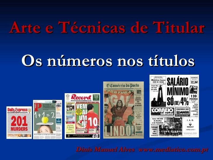 Arte e Técnicas de Titular Dinis Manuel Alves  www.mediatico.com.pt Os números nos títulos