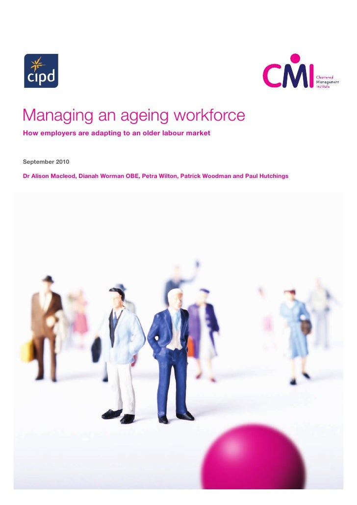 Managing an ageing workforce How employers are adapting to an older labour market   September 2010  Dr Alison Macleod, Dia...