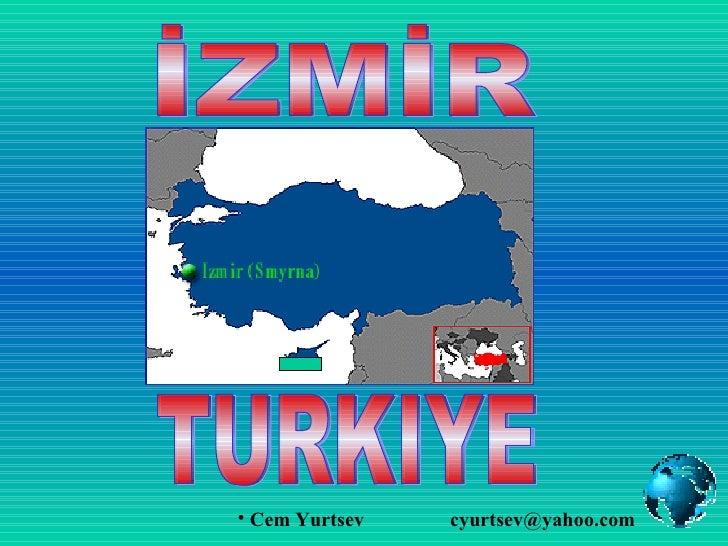 İZMİR <ul><li>Cem Yurtsev </li></ul>[email_address] TURKIYE