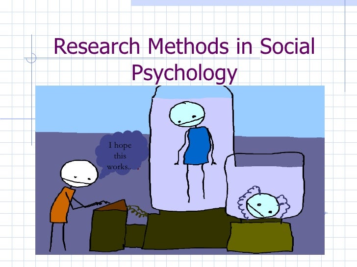 Research Methods in Social Psychology I hope this works ..