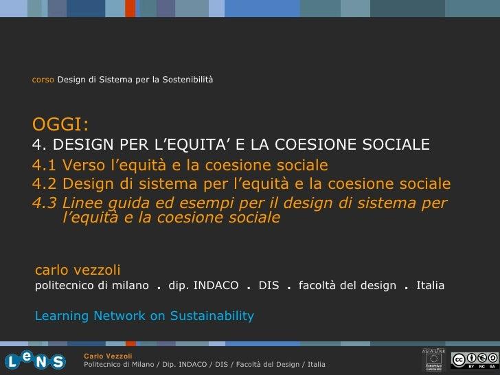<ul><li>corso  Design di Sistema per la Sostenibilità </li></ul><ul><li>OGGI: </li></ul><ul><li>4. DESIGN PER L'EQUITA' E ...