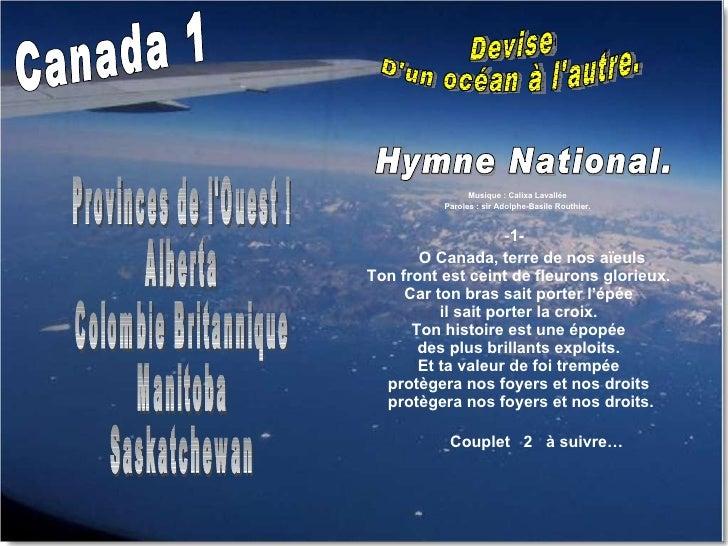 <ul><li>Musique : Calixa Lavallée  </li></ul><ul><li>Paroles : sir Adolphe-Basile Routhier.  </li></ul><ul><li>1-  </li></...