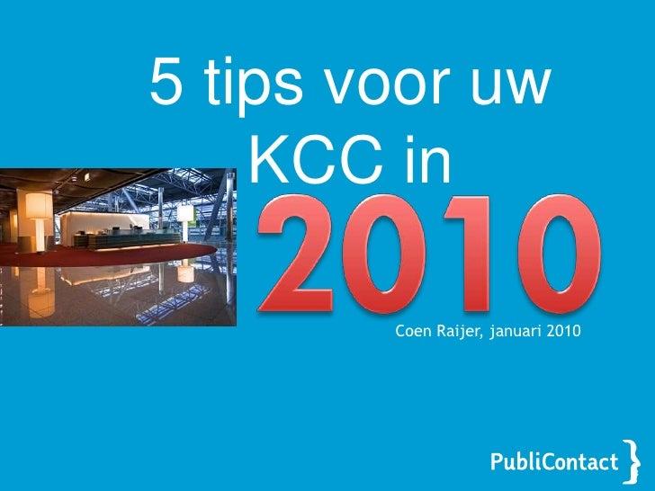 5 tips voor uw KCC in<br />2010<br />Coen Raijer, januari 2010<br />